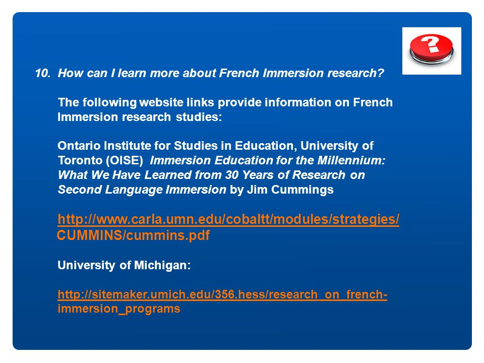 10. How can I learn more about French Immersion research? The following website links provide information on French Immersion research studies: Ontari