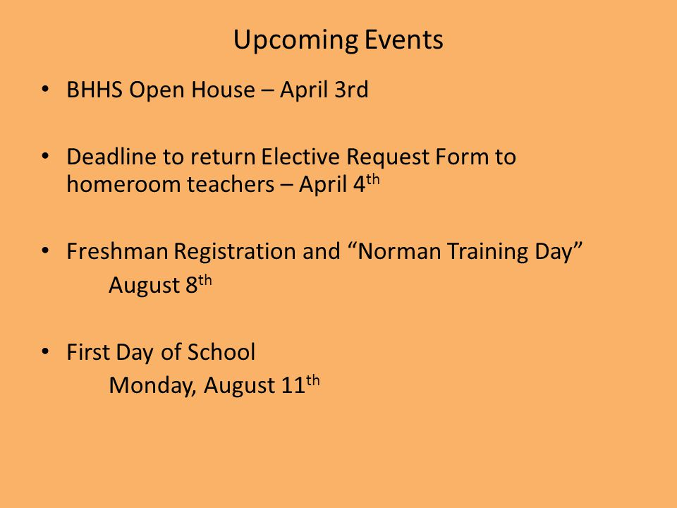 "Upcoming Events BHHS Open House – April 3rd Deadline to return Elective Request Form to homeroom teachers – April 4 th Freshman Registration and ""Norm"