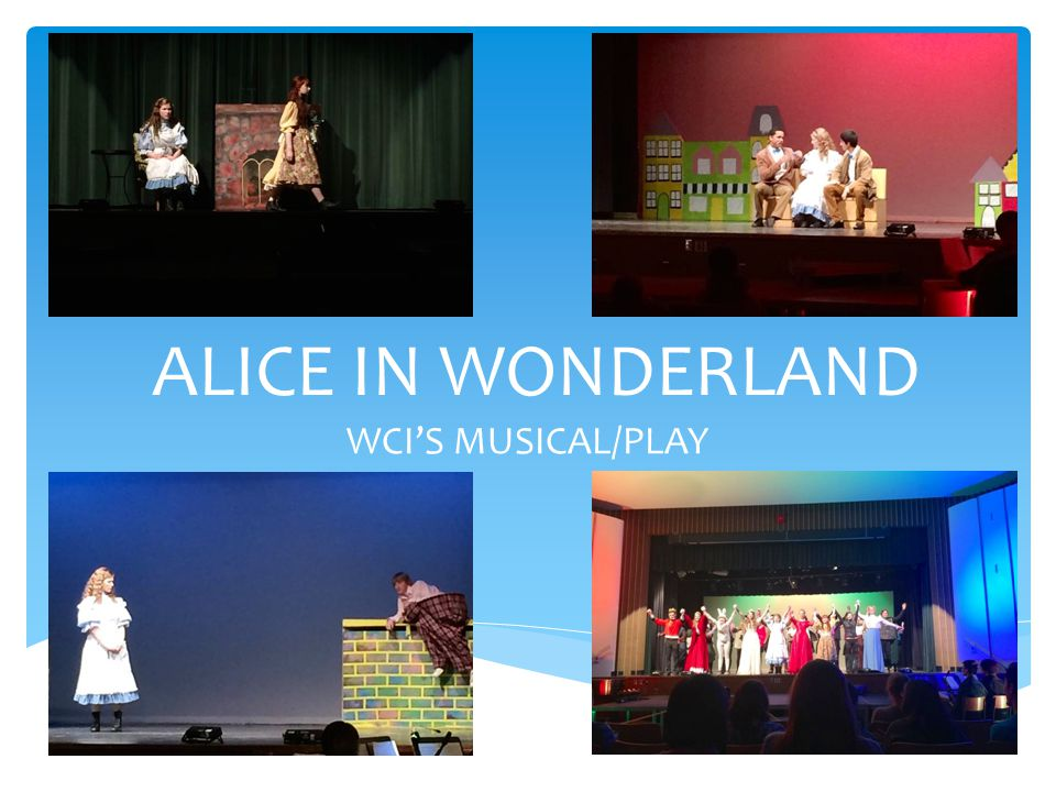 ALICE IN WONDERLAND WCI'S MUSICAL/PLAY