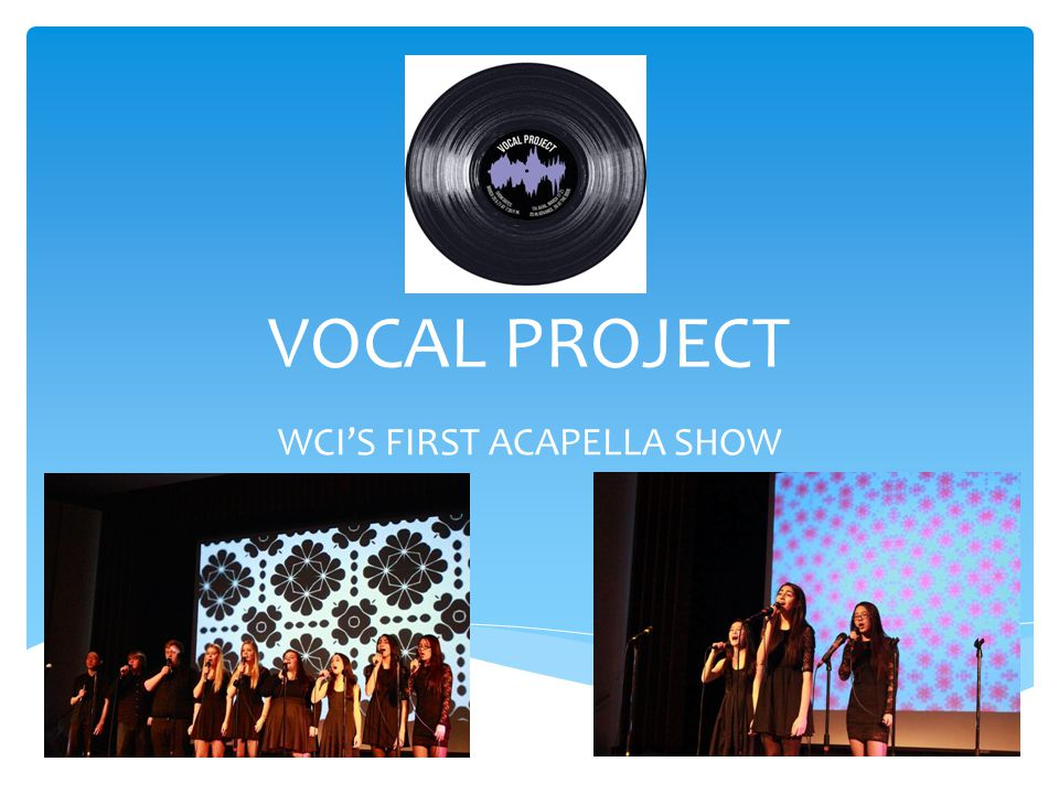 VOCAL PROJECT WCI'S FIRST ACAPELLA SHOW