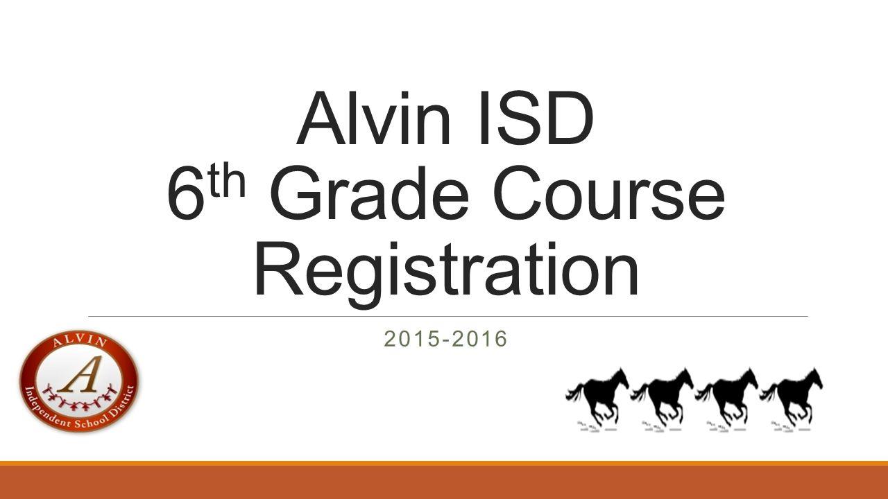 Alvin ISD 6 th Grade Course Registration 2015-2016