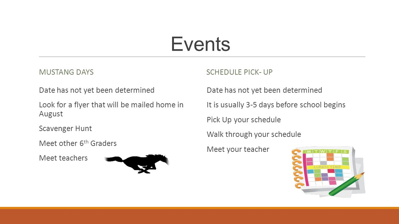 Events MUSTANG DAYS Date has not yet been determined Look for a flyer that will be mailed home in August Scavenger Hunt Meet other 6 th Graders Meet t