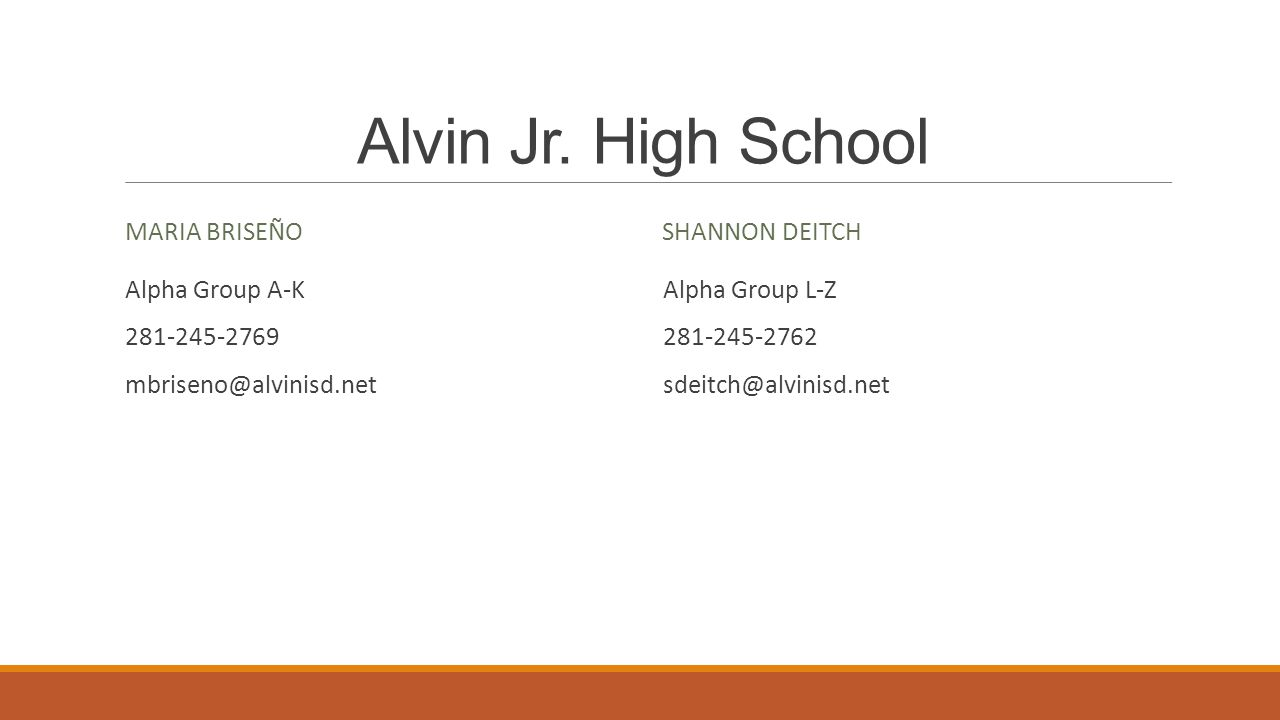 Alvin Jr. High School MARIA BRISEÑO Alpha Group A-K 281-245-2769 mbriseno@alvinisd.net SHANNON DEITCH Alpha Group L-Z 281-245-2762 sdeitch@alvinisd.ne