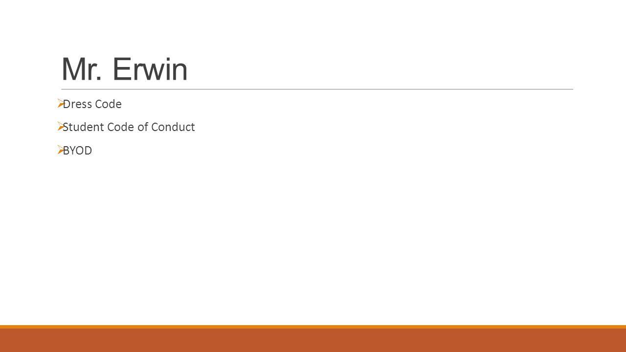 Mr. Erwin  Dress Code  Student Code of Conduct  BYOD