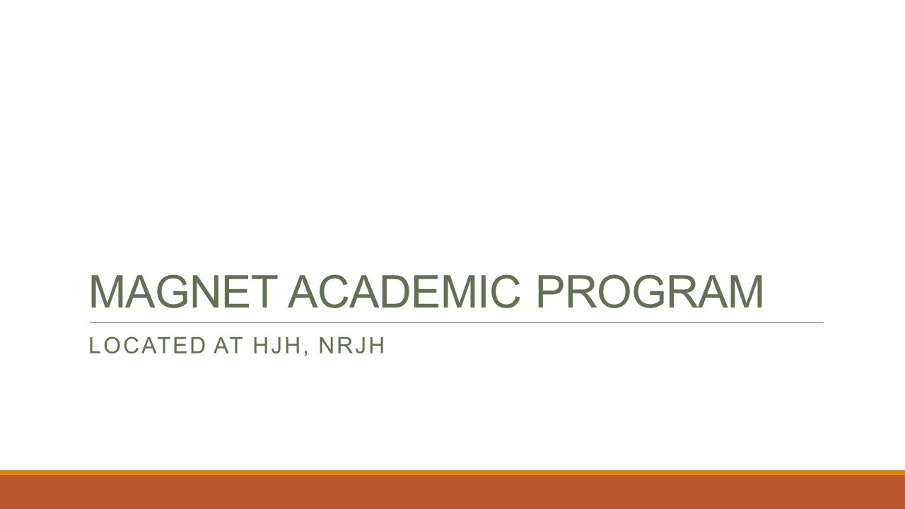 MAGNET ACADEMIC PROGRAM LOCATED AT HJH, NRJH