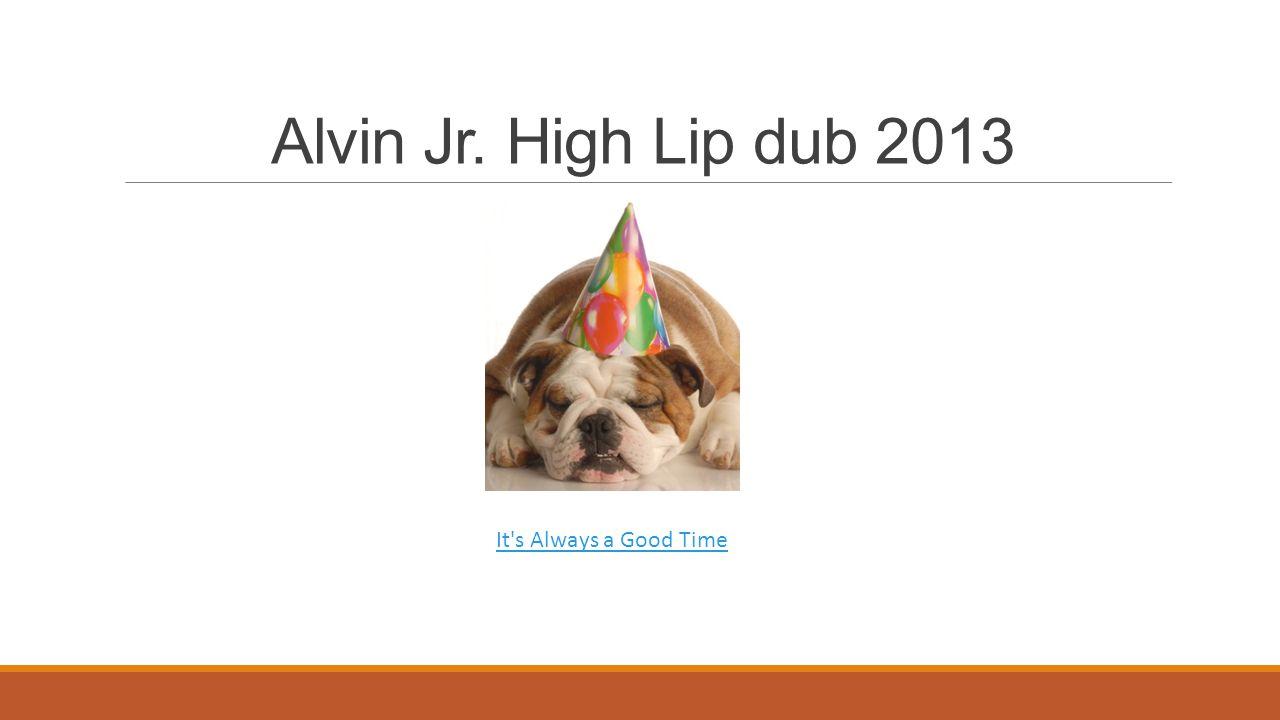 Alvin Jr. High Lip dub 2013 It's Always a Good Time