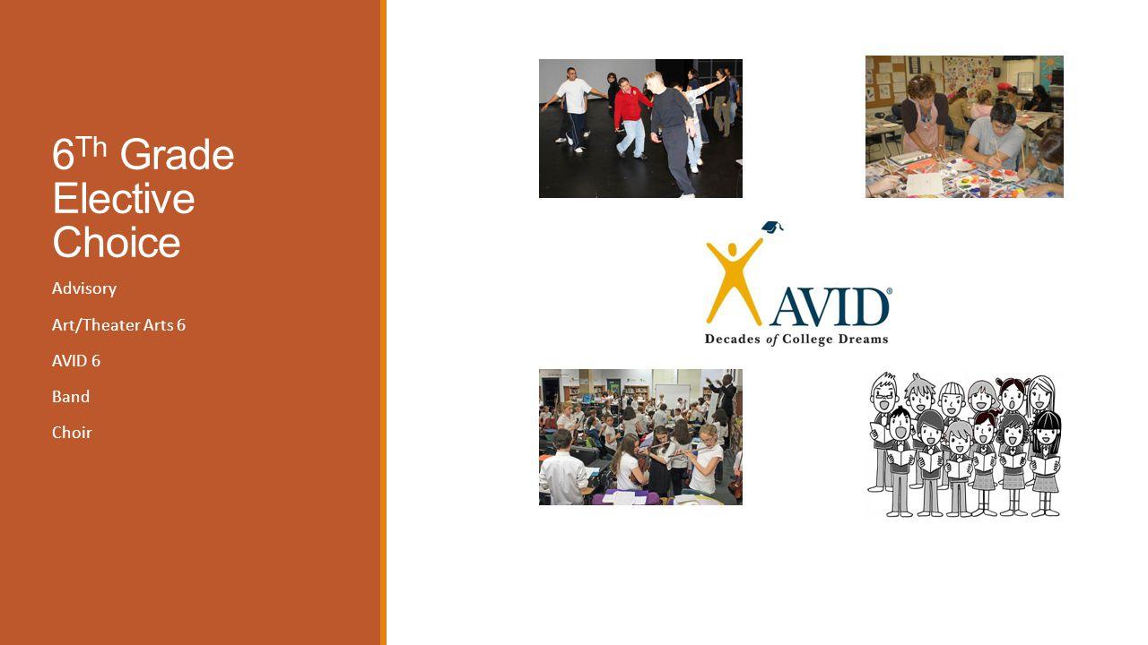 6 Th Grade Elective Choice Advisory Art/Theater Arts 6 AVID 6 Band Choir