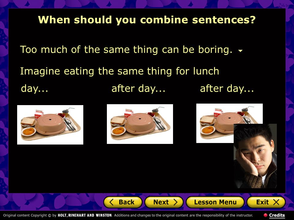 When should you combine sentences.Too much of the same thing can be boring.
