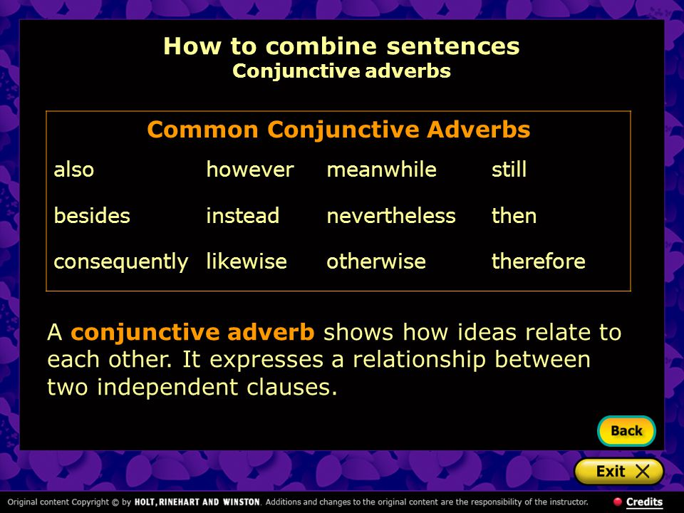How to combine sentences Conjunctive adverbs A conjunctive adverb shows how ideas relate to each other.