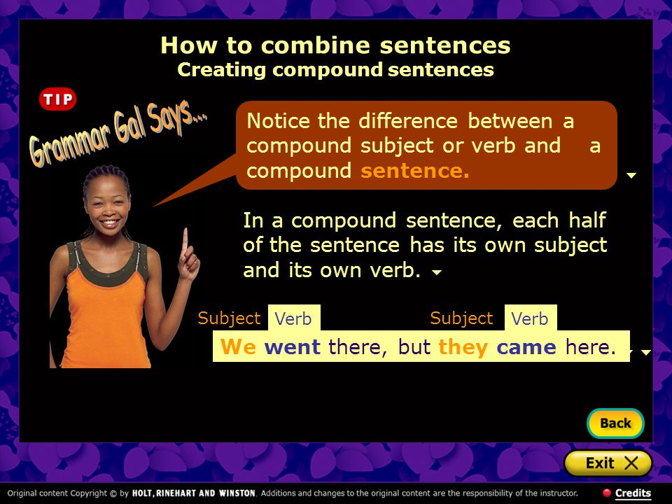 Notice the difference between a compound subject or verb and a compound sentence.