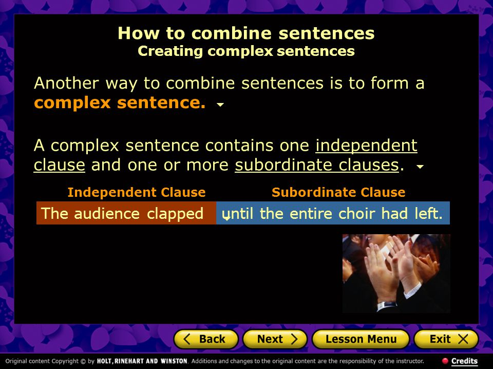 How to combine sentences Creating complex sentences Another way to combine sentences is to form a complex sentence. The audience clappeduntil the enti