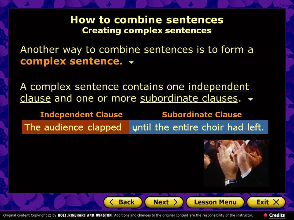 How to combine sentences Creating complex sentences Another way to combine sentences is to form a complex sentence.