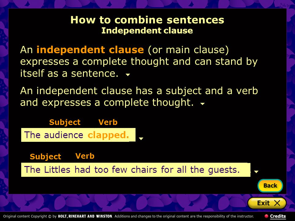 The Littles had too few chairs for all the guests. How to combine sentences Independent clause An independent clause (or main clause) expresses a comp