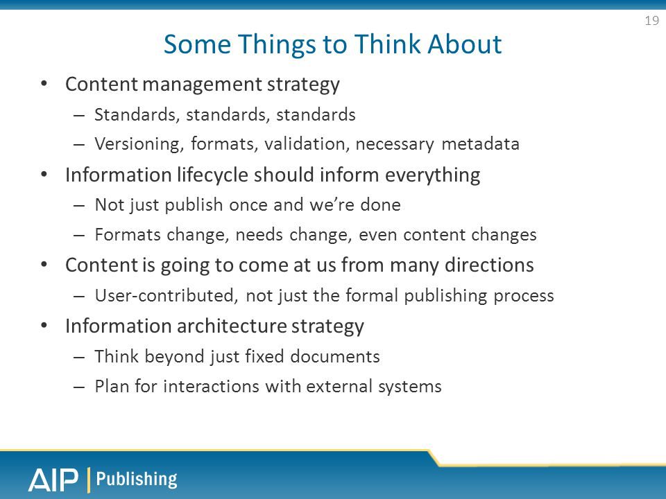 Some Things to Think About Content management strategy – Standards, standards, standards – Versioning, formats, validation, necessary metadata Informa