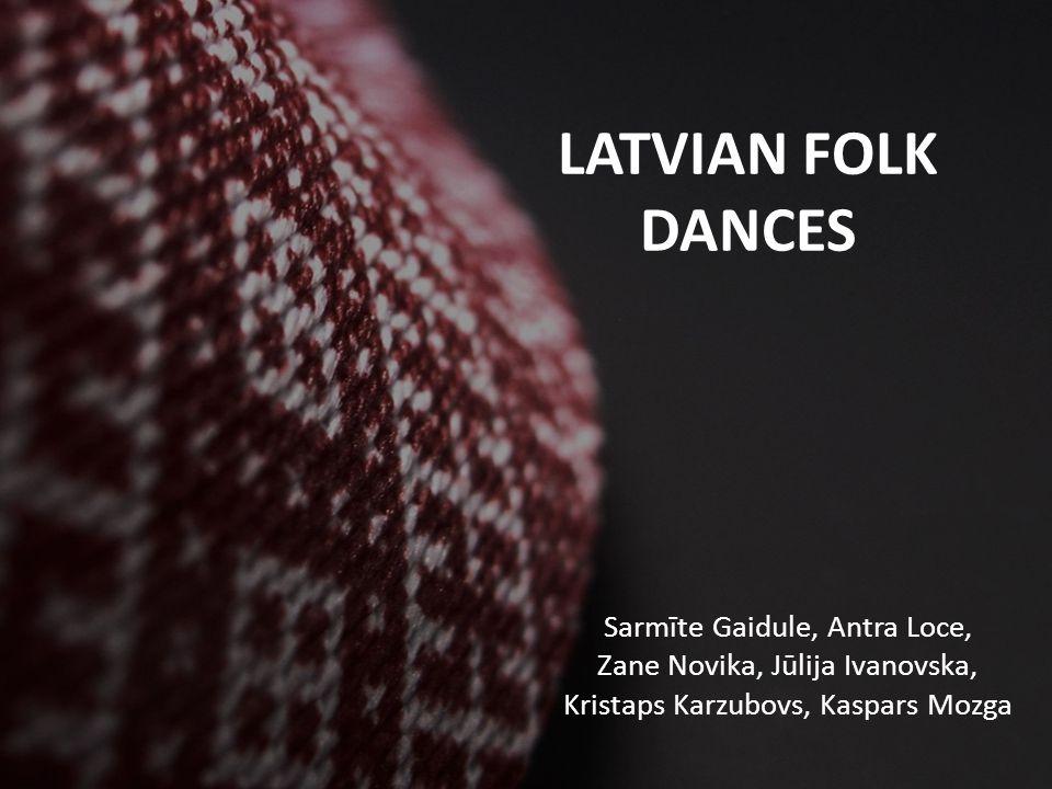 LATVIAN FOLK DANCES Sarmīte Gaidule, Antra Loce, Zane Novika, Jūlija Ivanovska, Kristaps Karzubovs, Kaspars Mozga