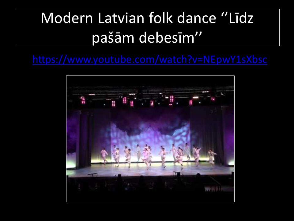 Modern Latvian folk dance ''Līdz pašām debesīm'' https://www.youtube.com/watch?v=NEpwY1sXbsc