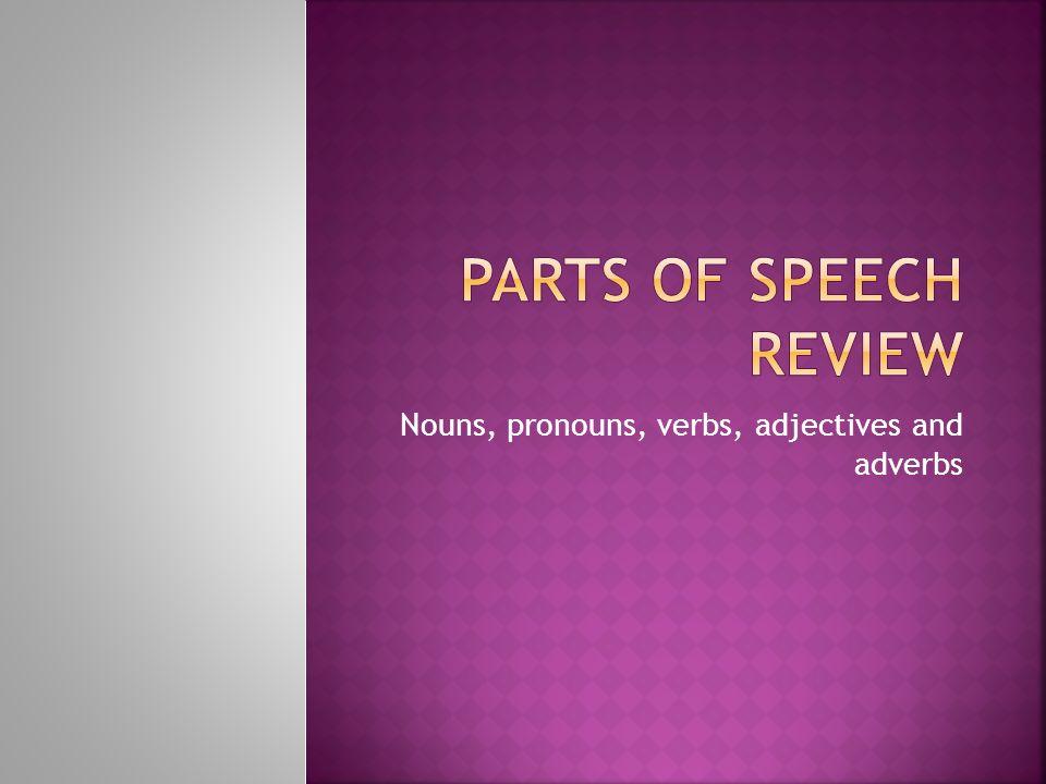 Nouns, pronouns, verbs, adjectives and adverbs