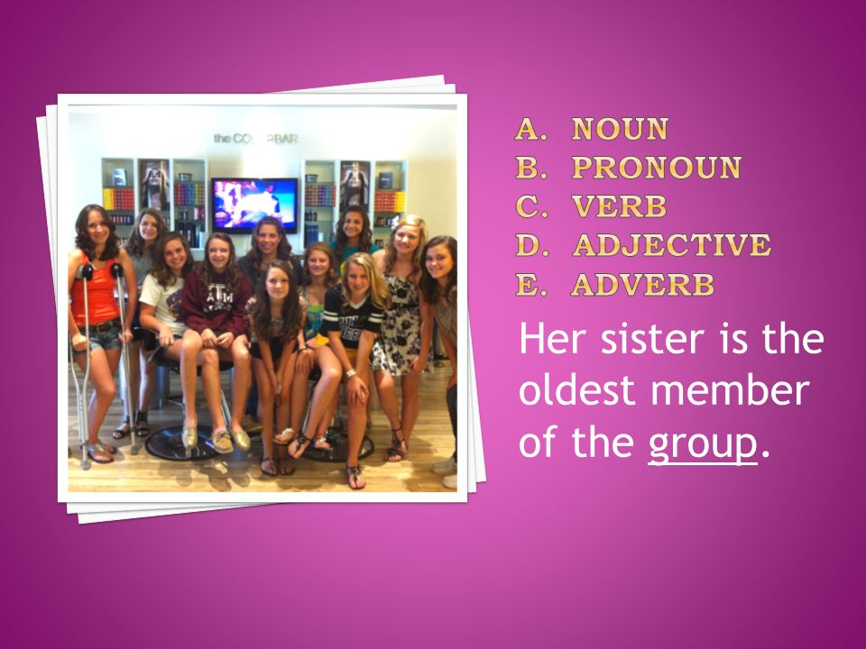 Her sister is the oldest member of the group.