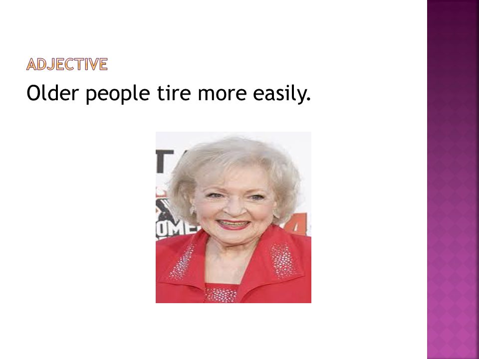 Older people tire more easily.