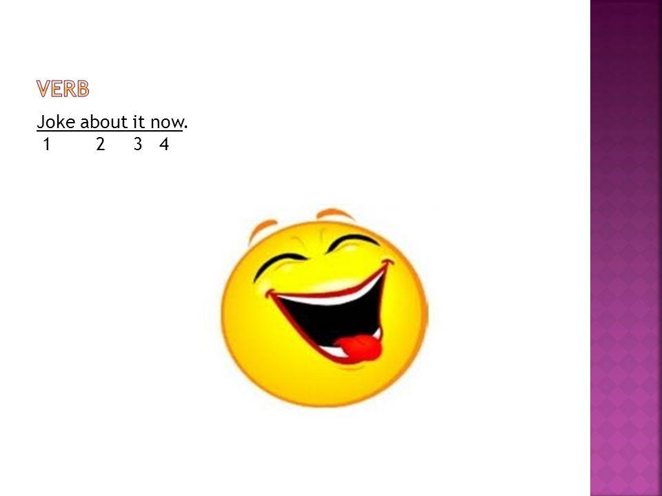 Joke about it now. 1 2 3 4