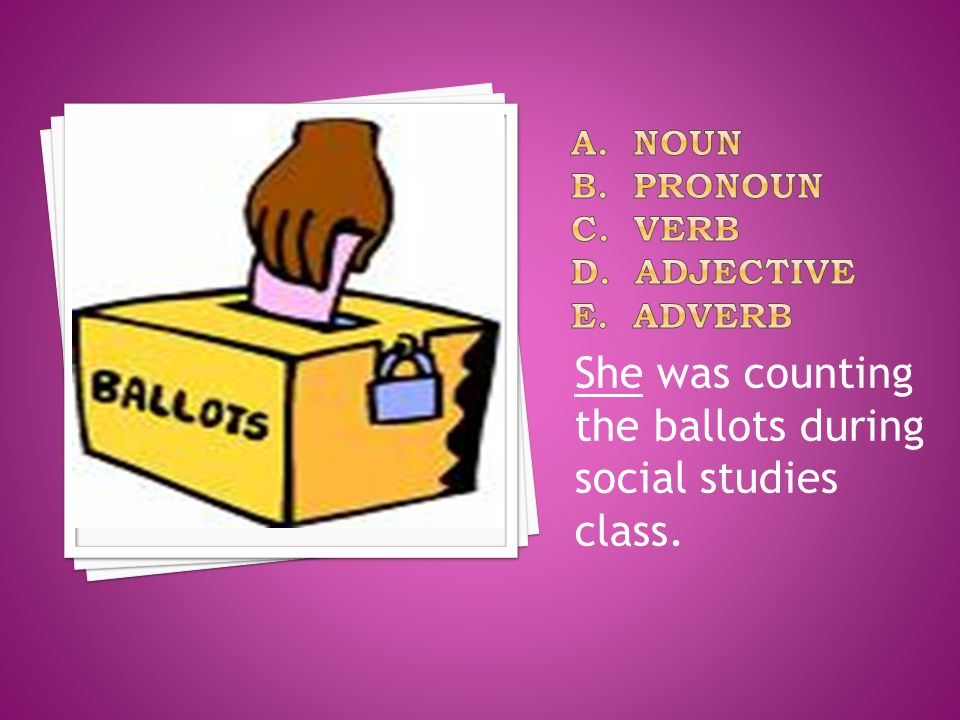 She was counting the ballots during social studies class.