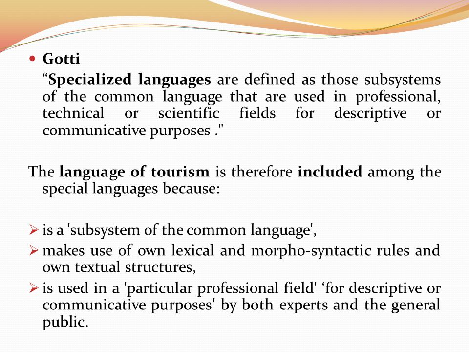Balboni observes that the language of tourism is to be seen as a bundle of micro-languages  to be broken into its various functional and thematic parts.