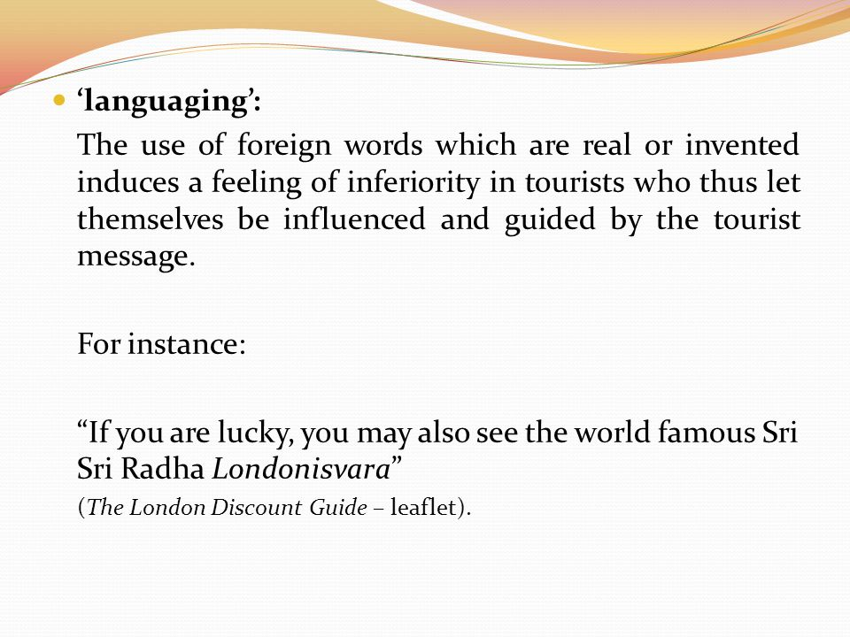 'languaging': The use of foreign words which are real or invented induces a feeling of inferiority in tourists who thus let themselves be influenced and guided by the tourist message.