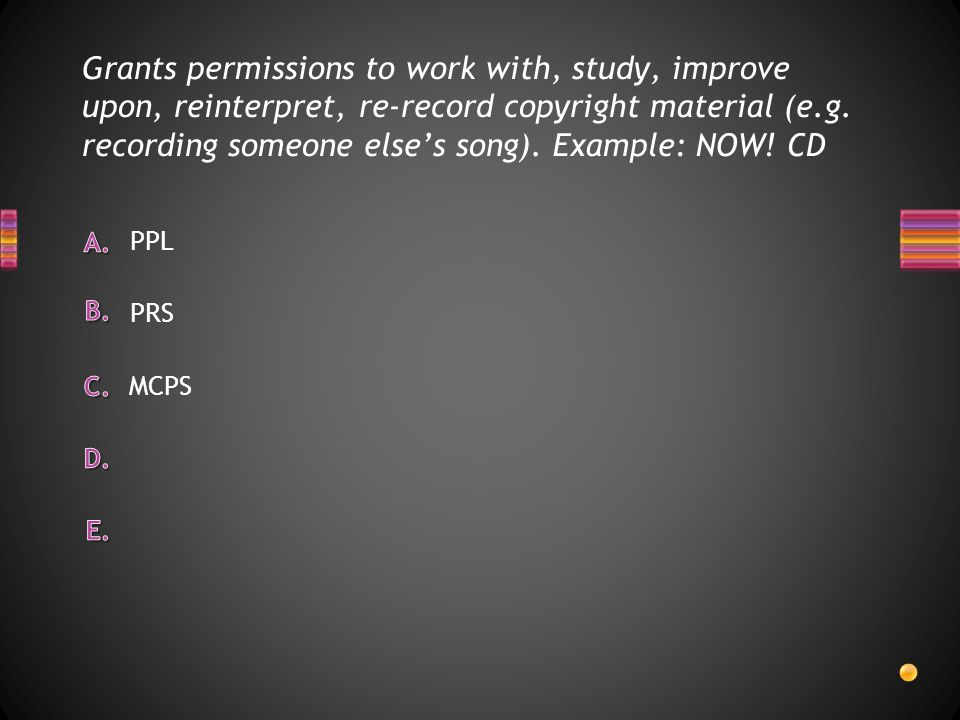 Grants permissions to work with, study, improve upon, reinterpret, re-record copyright material (e.g.