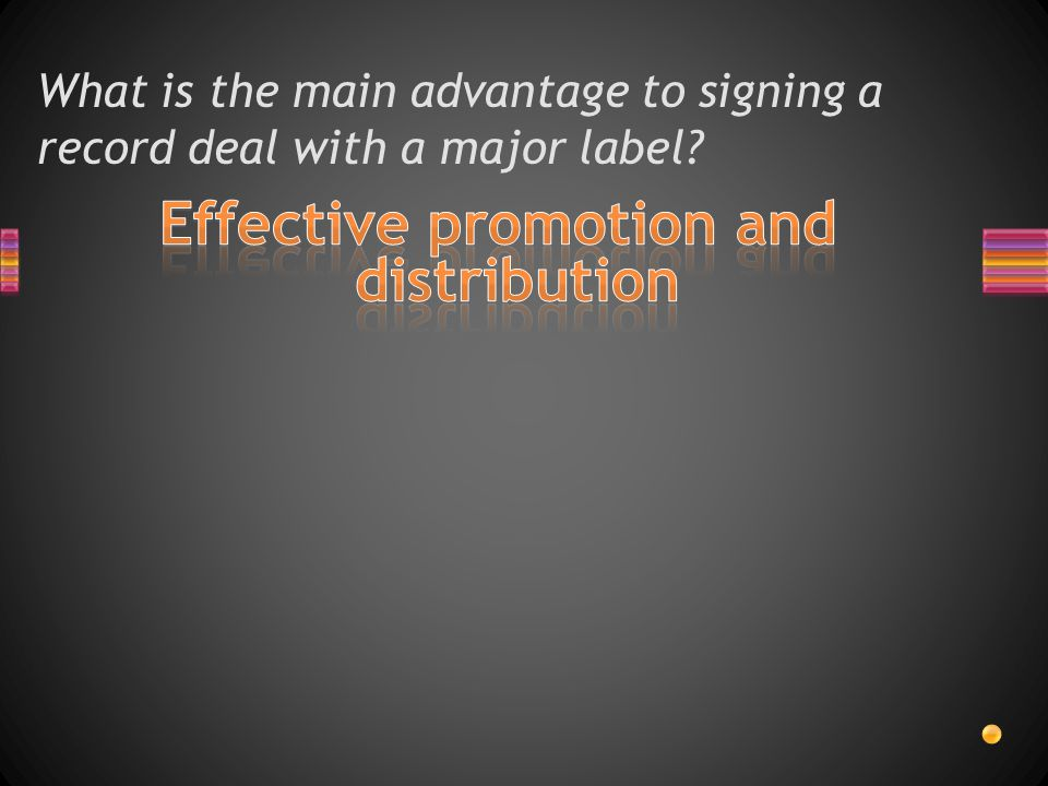 What is the main advantage to signing a record deal with a major label?