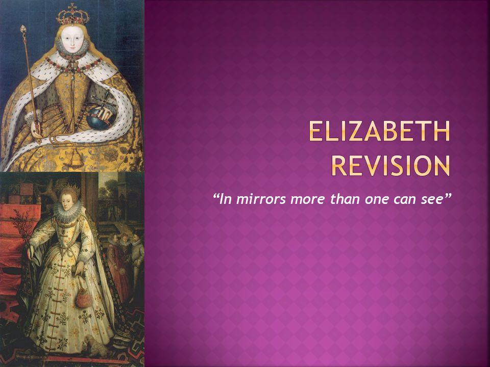 Elizabeth Tudor remains an enigma despite the intense historiographical tradition.