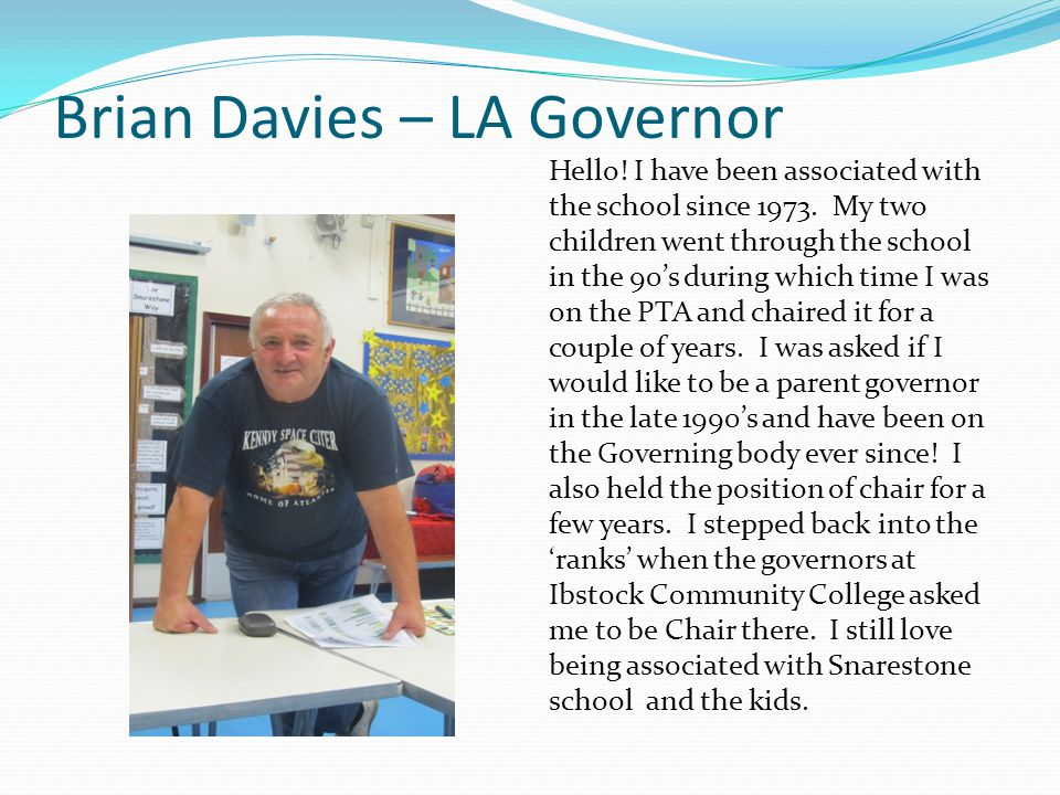 Brian Davies – LA Governor Hello. I have been associated with the school since 1973.
