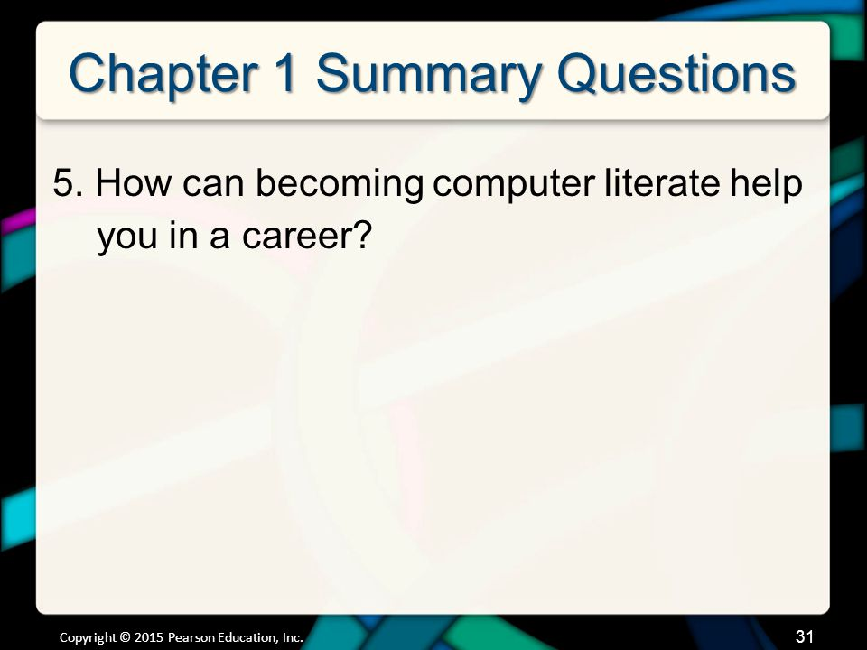 Chapter 1 Summary Questions 5. How can becoming computer literate help you in a career.