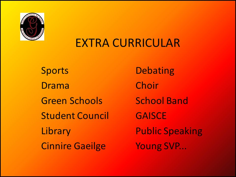 EXTRA CURRICULAR SportsDebating DramaChoir Green SchoolsSchool Band Student CouncilGAISCE LibraryPublic Speaking Cinnire GaeilgeYoung SVP...