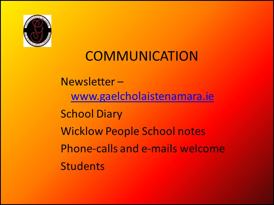 COMMUNICATION Newsletter – www.gaelcholaistenamara.ie www.gaelcholaistenamara.ie School Diary Wicklow People School notes Phone-calls and e-mails welcome Students
