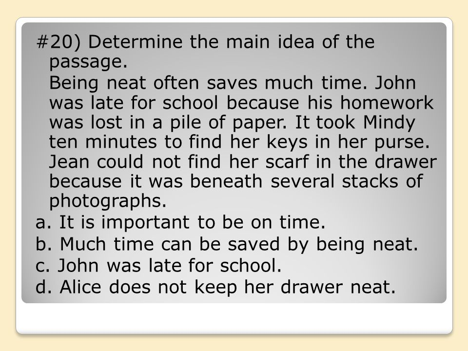 #20) Determine the main idea of the passage.Being neat often saves much time.