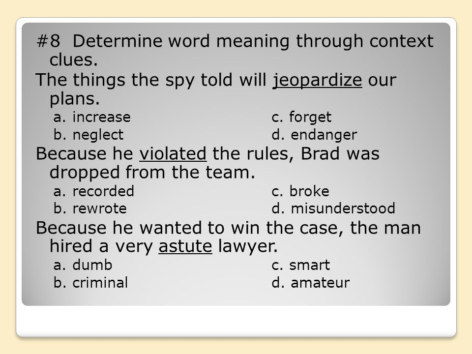 #8 Determine word meaning through context clues.The things the spy told will jeopardize our plans.