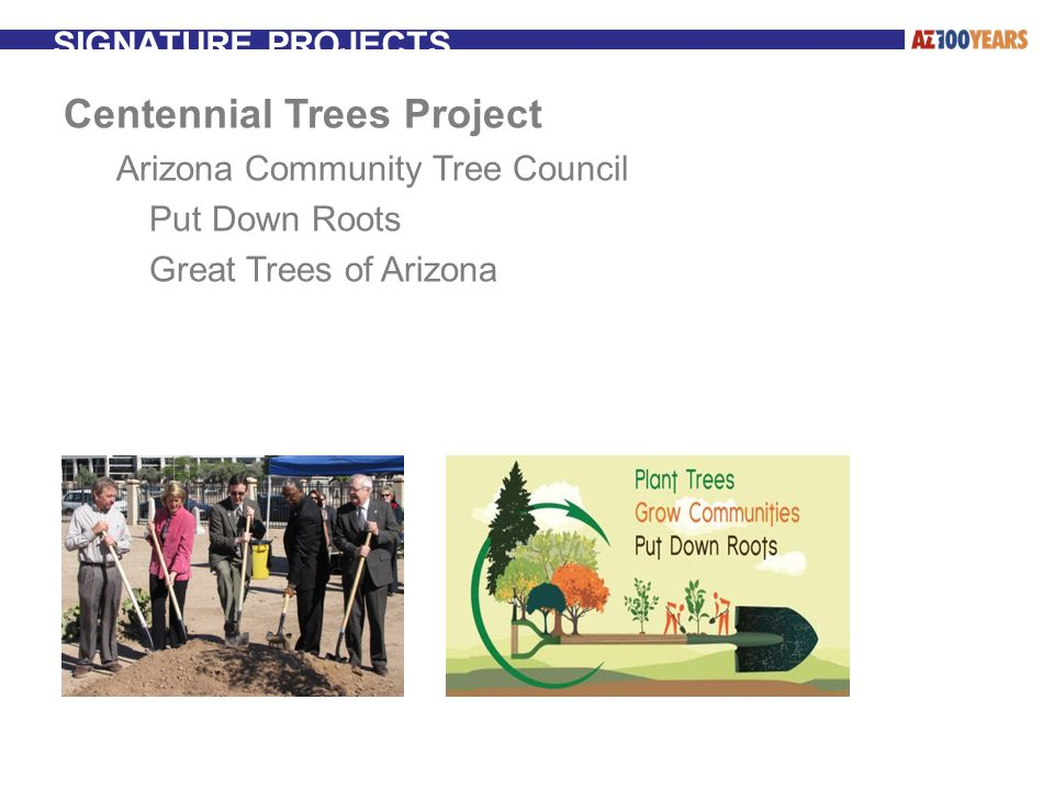 SIGNATURE PROJECTS Centennial Trees Project Arizona Community Tree Council Put Down Roots Great Trees of Arizona