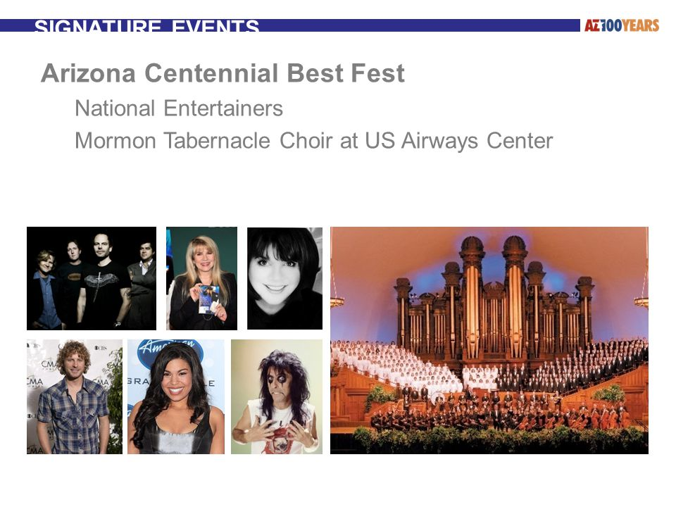 SIGNATURE EVENTS Arizona Centennial Best Fest National Entertainers Mormon Tabernacle Choir at US Airways Center