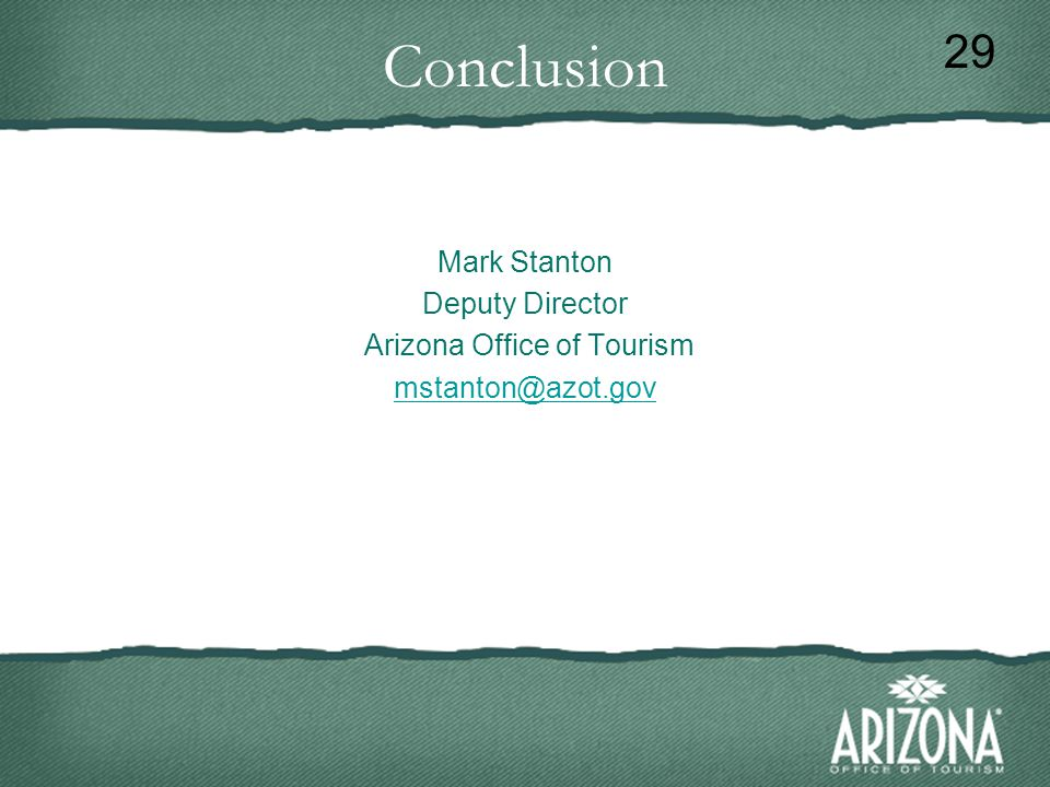 Conclusion Mark Stanton Deputy Director Arizona Office of Tourism mstanton@azot.gov 29