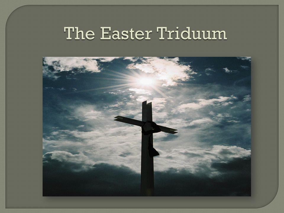  The word Triduum means:  Three days.