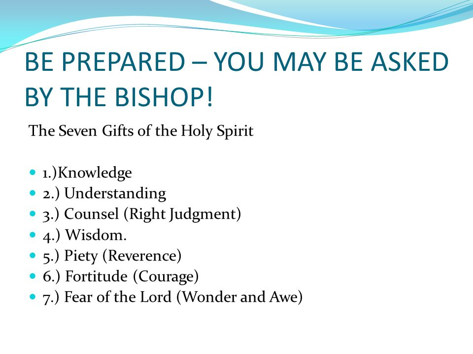 BE PREPARED – YOU MAY BE ASKED BY THE BISHOP.
