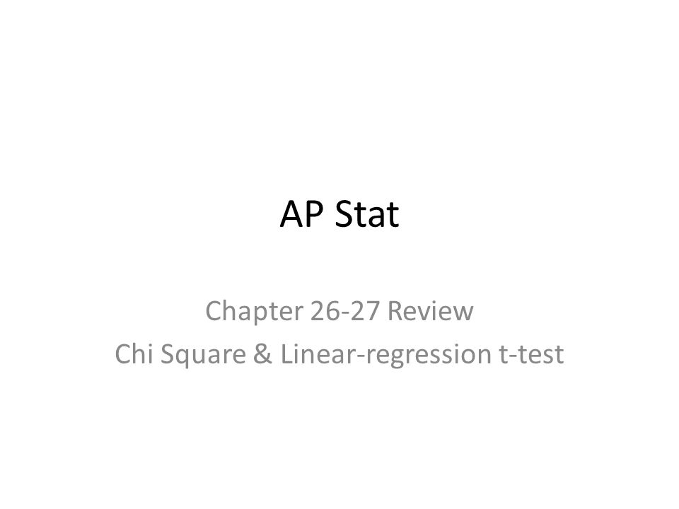 AP Stat Chapter 26-27 Review Chi Square & Linear-regression t-test