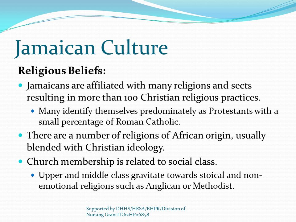Jamaican Culture Religious Beliefs: Jamaicans are affiliated with many religions and sects resulting in more than 100 Christian religious practices. M