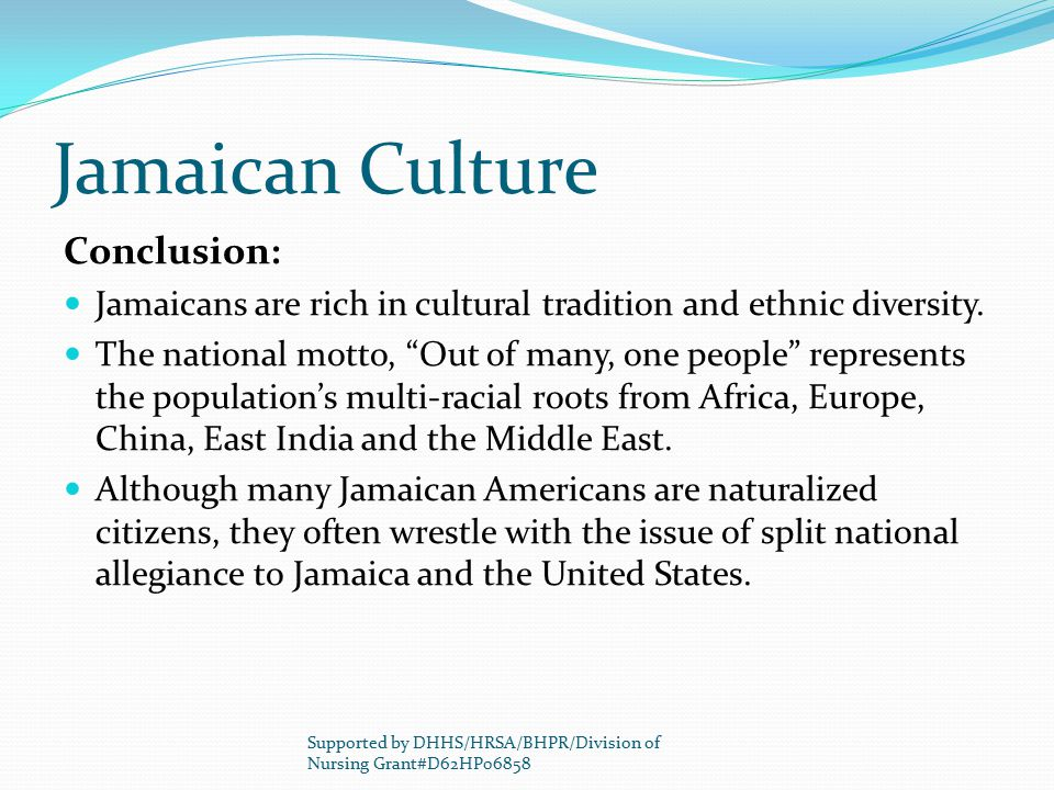 """Jamaican Culture Conclusion: Jamaicans are rich in cultural tradition and ethnic diversity. The national motto, """"Out of many, one people"""" represents t"""