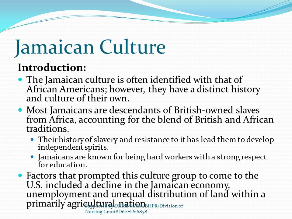 Jamaican Culture Introduction: The Jamaican culture is often identified with that of African Americans; however, they have a distinct history and cult