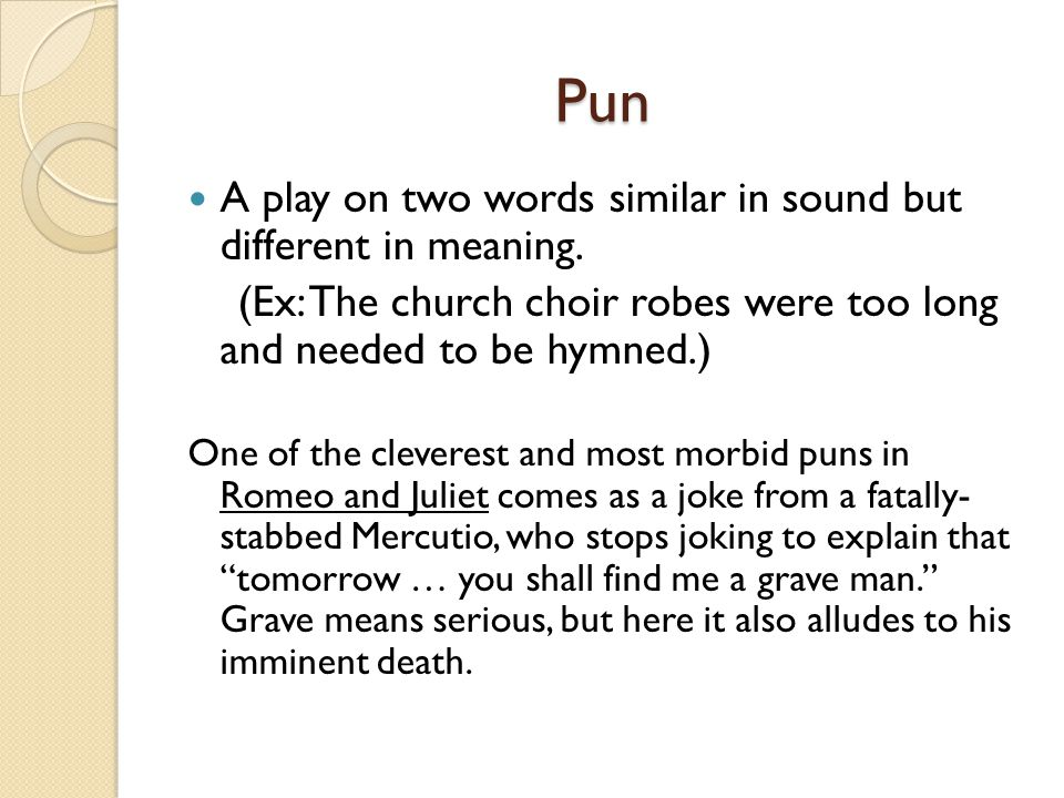 Pun A play on two words similar in sound but different in meaning.