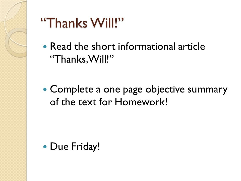 Thanks Will! Read the short informational article Thanks, Will! Complete a one page objective summary of the text for Homework.