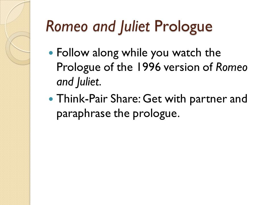 Romeo and Juliet Prologue Follow along while you watch the Prologue of the 1996 version of Romeo and Juliet.