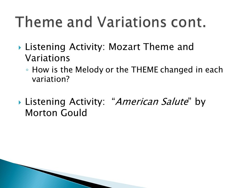  Listening Activity: Mozart Theme and Variations ◦ How is the Melody or the THEME changed in each variation.