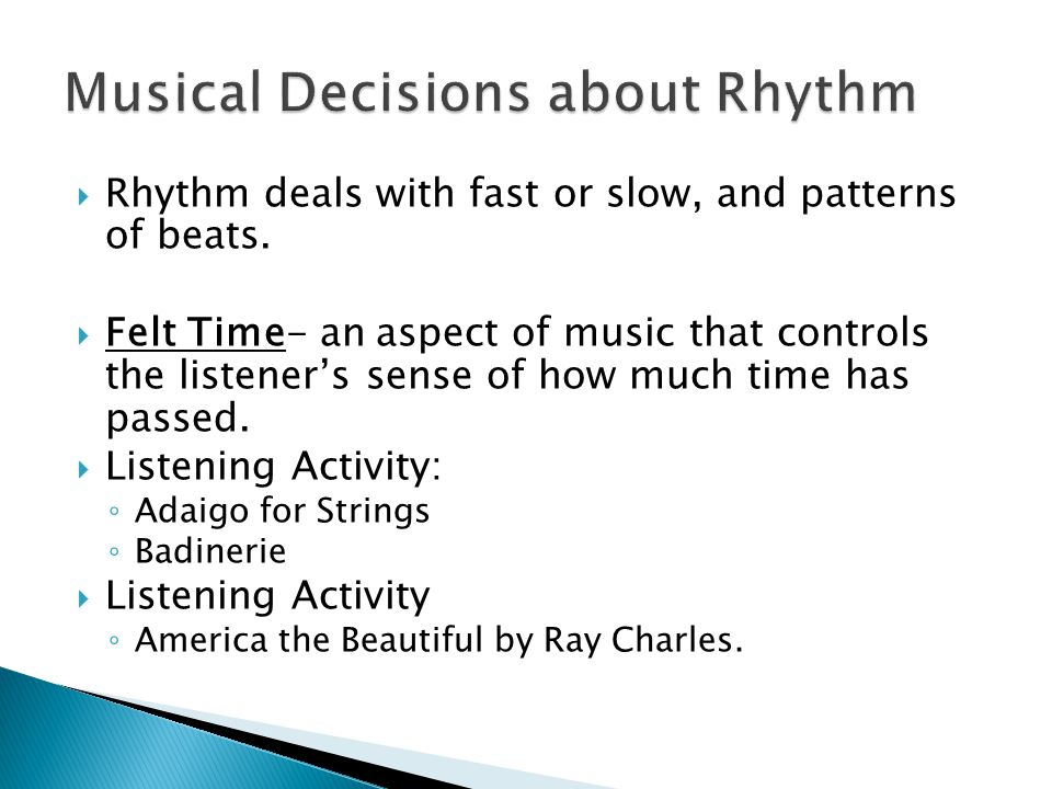  Rhythm deals with fast or slow, and patterns of beats.